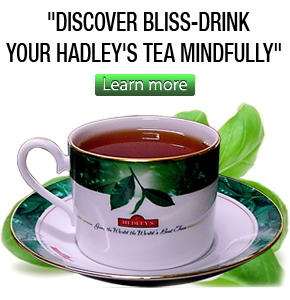 discover bliss-drink your Hadleys Tea mindfully